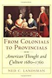 From Colonials to Provincials : American Thought and Culture, 1680-1760 (Cornell Paperbacks), Ned C. Landsman, 0801487013
