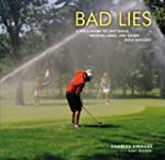 Bad Lies: A Field Guide to Lost Balls...