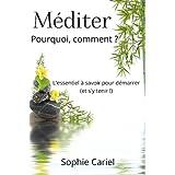 Méditer - Pourquoi, comment ? L'essentiel à savoir pour démarrer (et s'y tenir !) (French Edition)
