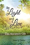Be Light and Live: The Heavenly Gift (Volume 1)