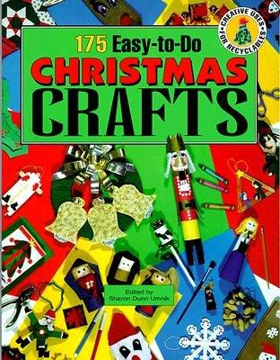 175 Easy-To-Do Christmas Crafts [175 EASY-TO-DO XMAS CRAFTS]