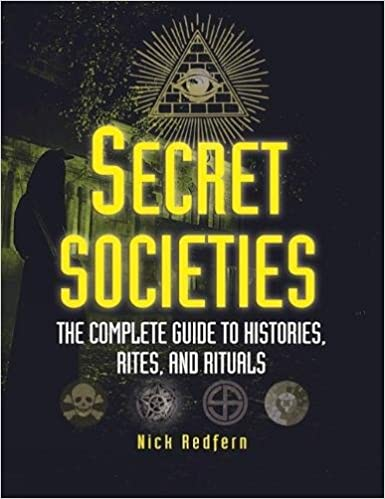 Secret Societies: The Complete Guide to Histories, Rites, and