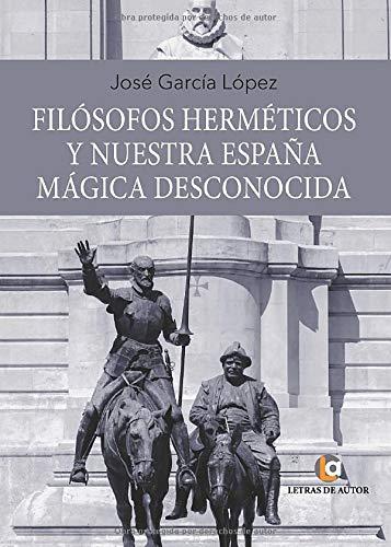 Filósofos herméticos y nuestra España mágica desconocida: Amazon.es: García López, José: Libros