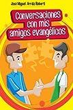 Conversaciones con mis amigos evangélicos (Spanish Edition)