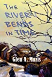 The River Bends in Time, Glen A. Mazis, 1937536238