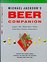 Michael Jackson's Beer Companion: Lagers, Ales, Wheat Beers, Stouts, Fruit Beers, Porters, Steam Beers