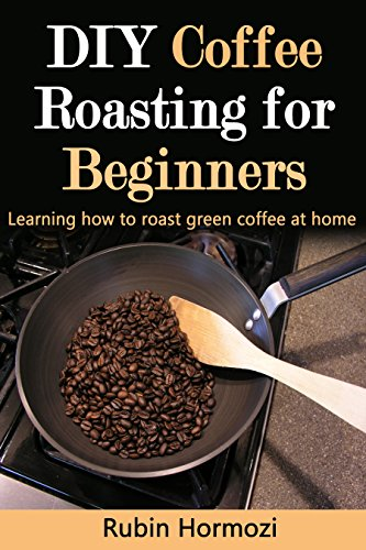 Diy Coffee Roasting For Beginners Learning How To Roast Green