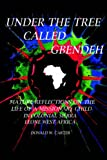Under the Tree Called Gbendeh, Donald W. Carter, 1418493600