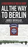 img - for All the Way to Berlin: A Paratrooper at War in Europe book / textbook / text book