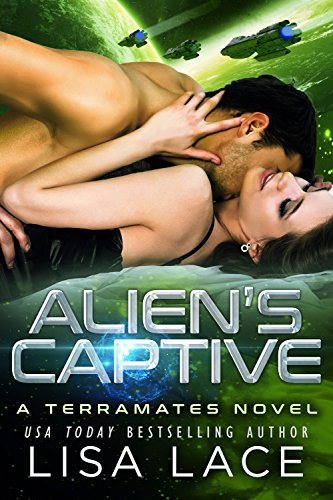 Alien's Captive: A Science Fiction Alien Warrior Romance (TerraMates Book 15) by [Lace, Lisa]