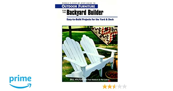 Outdoor Furniture For The Backyard Builder: Easy To Build Projects For The  Yard U0026 Deck (Readeru0027s Digest Woodworking): Bill Hylton: 9780762101801: ...
