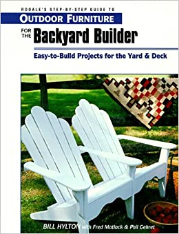 Outdoor Furniture For The Backyard Builder: Easy To Build Projects For The  Yard U0026 Deck (Readeru0027s Digest Woodworking)