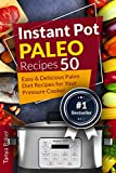 Instant Pot Paleo Recipes: 50 Easy and Delicious Paleo Diet Recipes for your Pressure Cooker