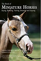 The Book of Miniature Horses: Buying, Breeding, Training, Showing, and Enjoying: Buying, Breeding, Training, Showing and Enjoying Kindle Edition