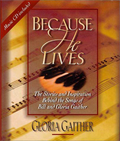 Because He Lives - Gloria Gaither