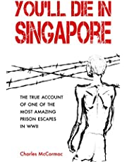 You'll Die in Singapore: The True Account of One of the Most Amazing Prison Escapes in WWII