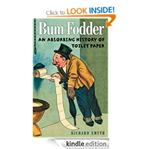 Bum Fodder: An Absorbing History of Toilet Paper Richard Smyth