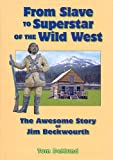 img - for From Slave To Superstar Of The Wild West: The Awesome Story Of Jim Beckwourth book / textbook / text book