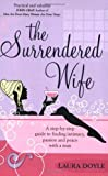 By Laura Doyle - The Surrendered Wife: A Practical Guide to Finding Intimacy, Passion and Peace with Your Man (New edition)