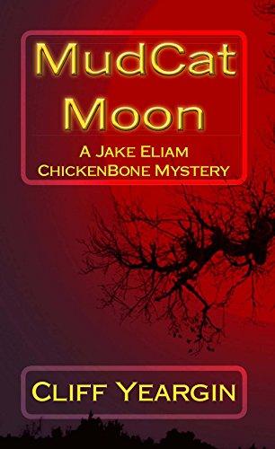 MudCat Moon: A Jake Eliam ChickenBone Mystery (Jake Eliam ChickenBone Mystery Series Book 3)