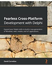 Fearless Cross-Platform Development with Delphi: Expand your Delphi skills to build a new generation of Windows, web, mobile, and IoT applications