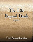 The Life Beyond Death (1912), Yogi Ramacharaka, 1594620040