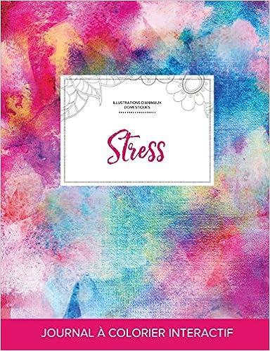 Livres Journal de Coloration Adulte: Stress (Illustrations D'Animaux Domestiques, Toile ARC-En-Ciel) epub, pdf