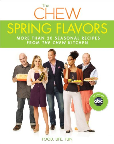 Chew: Spring Flavors, The: More than 20 Seasonal Recipes from The Chew Kitchen (Digital Picture Book)