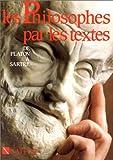 Les Philosophes par les textes : De Platon à Sartre, terminales A, B, C,