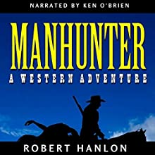 Man Hunter: A Thunder Over the Plains Western Adventure Audiobook by Robert Hanlon Narrated by Ken O'Brien