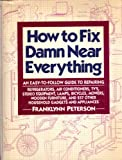 How to Fix Damn Near Everything: An Easy-to-follow Guide to Repairing Refrigerators, Air Conditioners, Tv's, Stereo Equipment, Lamps, Bicycles, Mowers, Wooden Furniture, and 237 Other Household Gadgets and Appliances