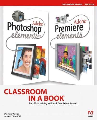 Adobe Photoshop Elements 3.0 and Premiere Elements Classroom in a Book Collection -