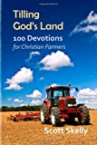 Tilling God's Land, Scott Skelly, 1493667874