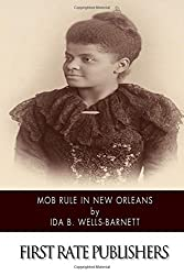 Mob Rule in New Orleans: Robert Charles and His Fight to Death, the Story of His Life, Burning Human Beings Alive, Other Lynching Statistics