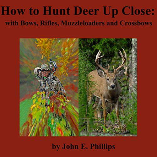 How to Hunt Deer up Close: With Bows, Riflles, Muzzleloaders and Crossbows (Whitetail Hawk)