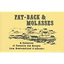 Fat-Back & Molasses : A Collection of Favourite Old Recipes from Newfoundland and Labrador