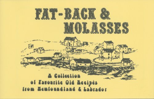 Fat-Back & Molasses : A Collection of Favourite Old Recipes from Newfoundland & Labrador