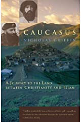 Caucasus: A Journey to the Land between Christianity and Islam Paperback