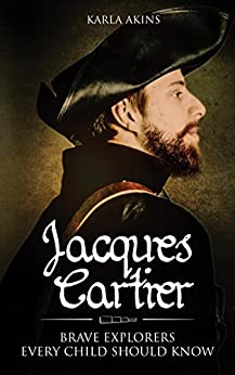 Jacques Cartier (Brave Explorers Every Child Should Know Book 1) by [Akins, Karla]