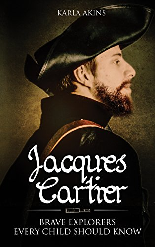 Jacques Cartier (Brave Explorers Every Child Should Know Book 1)