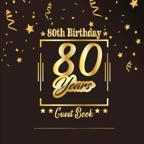 80th Birthday Guest Book: Happy Birthday Celebrating 80 Years.  Message Log Keepsake Notebook Diary For Family and Friend To Write In and Sign In. ... Celebration Parties Party) (Volume -