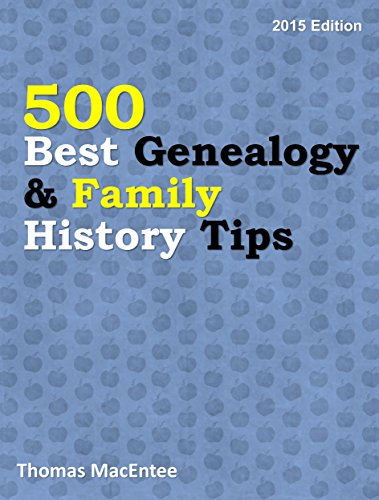 500 Best Genealogy & Family History Tips (2015 Edition) (Best Google Tricks And Hacks)