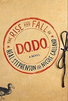 The Rise and Fall of D.O.D.O.: A Novel by [Stephenson, Neal, Galland, Nicole]