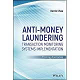 Anti-Money Laundering Transaction Monitoring Systems Implementation: Finding Anomalies (Wiley and SAS Business Series)