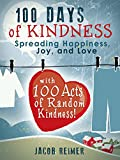 Crafts & Hobbies: 100 Days of Kindness - Spreading Happiness, Joy, and Love with 100 Acts of Random Kindness! (Crafts, Crafts & Hobbies, Hobbies)