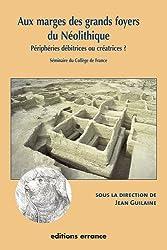 Aux marges des grands foyers du Néolithique : Périphéries débitrices ou créatrices ?