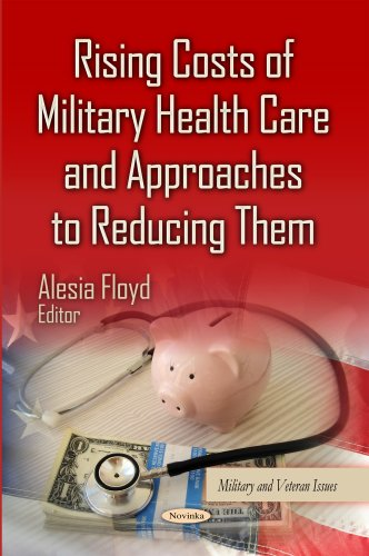 Rising Costs of Military Health Care and Approaches to Reducing Them (Military and Veteran Issues) Alesia Floyd