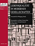 img - for Lebensqualit t in modernen Gesellschaften: Festschrift f r Wolfgang Schulz (Historisch-anthropologische Studien) (German Edition) book / textbook / text book