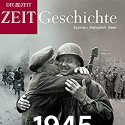 1945: Auschwitz, Berlin, Hiroshima (ZEIT Geschichte)