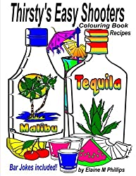 Thirsty's Easy Shooters Colouring Book: Recipes (Thirsty's Easy Cocktails Colouring Book) (Volume 3)
